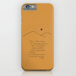 Tell The Story Of The Mountain You Climbed. iPhone Case