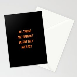 ALL THINGS ARE DIFFICULT BEFORE THEY ARE EASY Stationery Cards