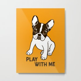 Play With Me Frenchie Design Metal Print
