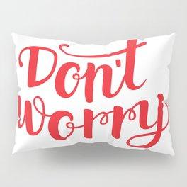 Dont worry Pillow Sham