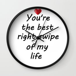 You're the best right swipe of my life Wall Clock