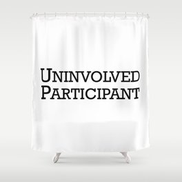 Uninvolved Participant Shower Curtain
