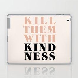 KILL THEM WITH KINDNESS Laptop & iPad Skin