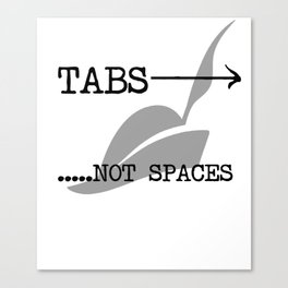 Tabs vs Spaces Canvas Print