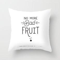 No More Bad Fruit Throw Pillow