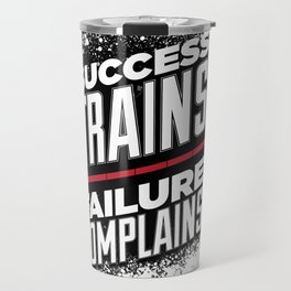 Success Trains Failure Complains Travel Mug