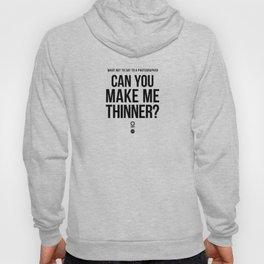 Make me thinner Hoody