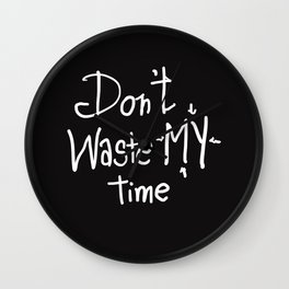 Don't waste my time Wall Clock