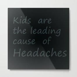 kids cause headaches Metal Print