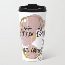 Better things are coming. Concept quotes Travel Mug