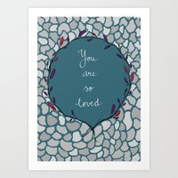you are so loved Art Prints featuring You are so loved. by R.P. Illustrations & Calligraphy