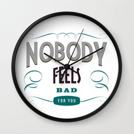 Nobody feels bad for you Wall Clock