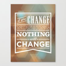 If you change nothing, nothing will change Canvas Print