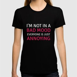 I Am Not in a Bad Mood, Everyone is Annoying Funny T-shirt T-shirt