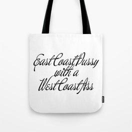 East Coast Pussy with a West Coast Ass Tote Bag