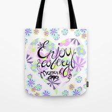 Enjoy life! Enjoy every moment! Tote Bag