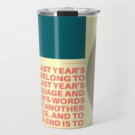 "TS Elliot ""And to make an end is to make a beginning. "" Travel Mug"