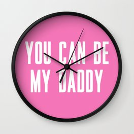 YOU CAN BE MY DADDY Wall Clock