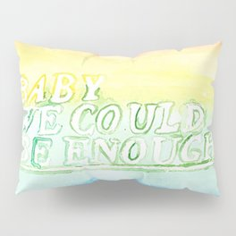 We could be enough Pillow Sham