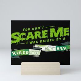 You Don't Scare Me I Was Raised By A Nigerian Mother Mini Art Print