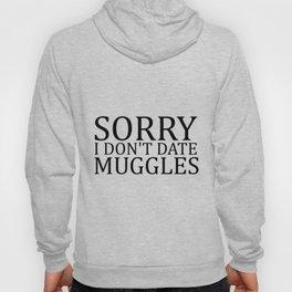 Sorry I Don't Date Muggles Hoody