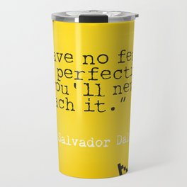 """Salvador D. quote """"Have no fear of perfection - you'll never reach it."""" Travel Mug"""