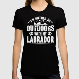 Labrador Dog Lover Rather Be Outdoors  T-shirt