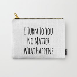 I Turn To You No Matter What Happens Carry-All Pouch