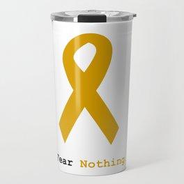 Fear Nothing: Gold Ribbon Awareness Travel Mug