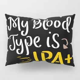 My Blood Type is IPA+ - Gift Pillow Sham