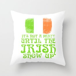 St. Patrick's Four-leaf Clover Tee It's Not A Party Until The Irish Show Up T-shirt Design Party Throw Pillow