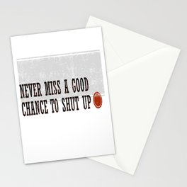 Never Miss a Good Chance To Shut Up Stationery Cards