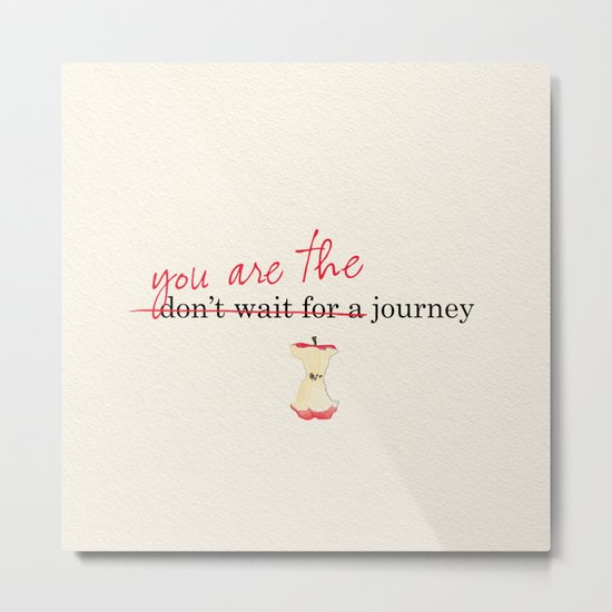 you ARE the journey! Metal Print