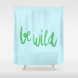 Be wild reminder in colorful green lettering Shower Curtain