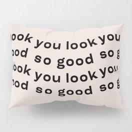 You Look So Good Pillow Sham