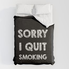 Sorry I quit smoking Comforters