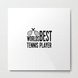 Worlds Best Tennis Player | Sports Gift Idea Metal Print