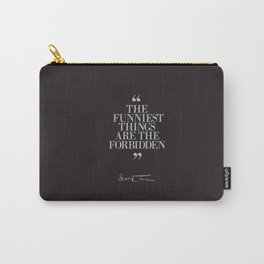 Mark Twain Quote on the funniest things in life, typography, illustration, for laughing, happy life Carry-All Pouch