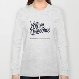 You're Awesome Long Sleeve T-shirt