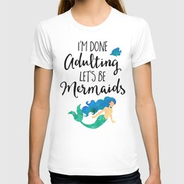 Done Adulting Mermaids Funny Quote T-shirt
