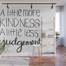 A Little More Kindness a Little Less Judgement Quote Wall Mural