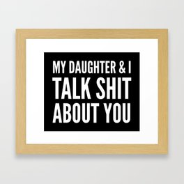 My Daughter & I Talk Shit About You (Black & White) Framed Art Print