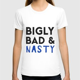 Bigly Bad and Nasty T-shirt