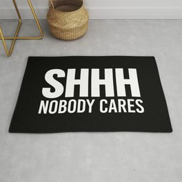 Shhh Nobody Cares (Black & White) Rug