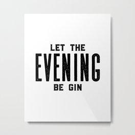 HOME BAR DECOR, Let The Evening Be Gin,Funny Bar Decor,Alcohol Sign,Drink Sign,Bar Wall Art Metal Print