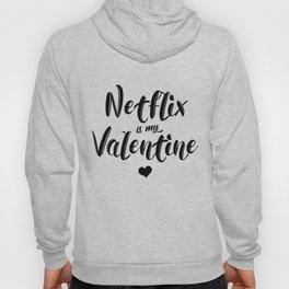 Netflix is my Valentine Hoody