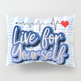 Live for Yourself Pillow Sham