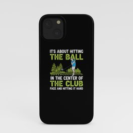 IT'S ABOUT HITTING THE BALL - FUNNY GOLF QUOTE iPhone Case