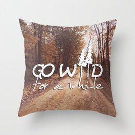 Go Wild For a While Throw Pillow