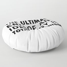 The ultimate end of any ideology is totalitarianism Floor Pillow